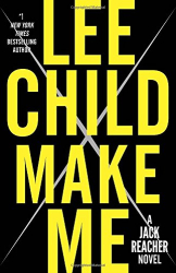 Lee Child: Make Me: A Jack Reacher Novel