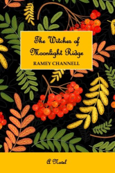 Ramey Channell: The Witches of Moonlight Ridge: A Novel (The Moonlight Ridge Series) (Volume 2)