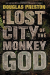 Douglas Preston: The Lost City of the Monkey God: A True Story