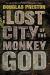 Douglas Preston: The Lost City of the Monkey God: A True Story