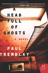 Paul Tremblay: A Head Full of Ghosts: A Novel