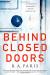 B. A. Paris: Behind Closed Doors: A Novel