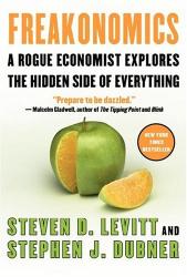 Steven D. Levitt, Stephen J. Dubner: Freakonomics : A Rogue Economist Explores the Hidden Side of Everything