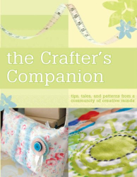 Various: The Crafter's Companion: Tips, tales, and patterns from a community of creative minds