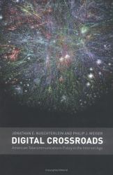 Jonathan E. Nuechterlein, Philip J. Weiser: Digital Crossroads: American Telecommunications Policy in the Internet Age