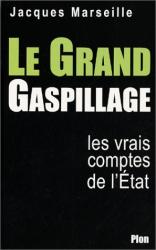 Jacques Marseille: Le Grand Gaspillage : Les vrais comptes de l'Etat