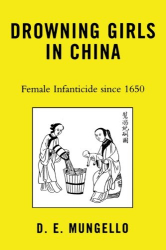 D. E. Mungello: Drowning Girls in China: Female Infanticide in China since 1650