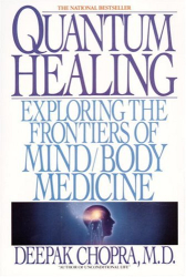 Deepak Chopra: Quantum Healing: Exploring the Frontiers of Mind/Body Medicine