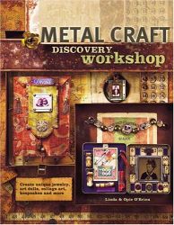 Linda O'Brien: Metal Craft Discovery Workshop: Create Unique Jewelry, Art Dolls, Collage Art, Keepsakes and More!