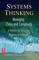 Jamshid Gharajedaghi: Systems Thinking: Managing Chaos and Complexity : A Platform for Designing Business Architecture