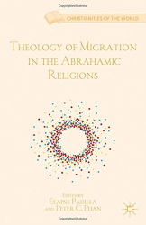 Padilla and Phan: Theology of Migration in the Abrahamic Religions (Christianities of the World)