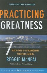 Reggie  McNeal: Practicing Greatness : 7 Disciplines of Extraordinary Spiritual Leaders (J-B Leadership Network Series)