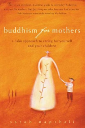 Sarah Napthali: Buddhism for Mothers: A Calm Approach to Caring for Yourself and Your Children