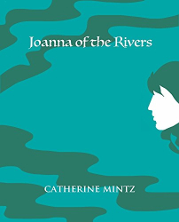 Catherine Mintz: Joanna of the Rivers