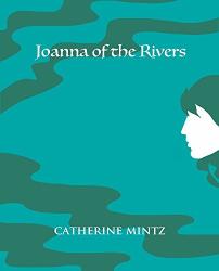 Catherine Mintz: Joanna of the Rivers