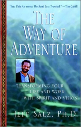 Jeff  Salz: The Way of Adventure: Transforming Your Life and Work with Spirit and Vision
