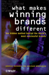 Andreas  Buchholz: What Makes Winning Brands Different: The Hidden Method Behind the World's Most Successful Brands