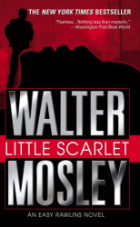 WALTER MOSLEY: LITTLE SCARLET - AN EASY RAWLINS NOVEL