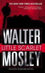 WALTER MOSLEY: LITTLE SCARLET - AN EASY RAWLINS NOVEL