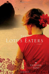 Tatjana Soli: The Lotus Eaters: A Novel