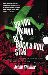 Jacob Slichter: So You Wanna Be a Rock & Roll Star : How I Machine-Gunned a Roomful Of Record Executives and Other True Tales from a Drummer's Life