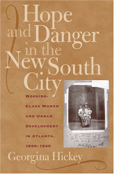 Georgina Hickey: Hope And Danger in the New South City: Working-class Women And Urban Development in Atlanta, 1890-1940
