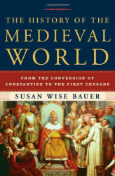 Susan Wise Bauer: The History of the Medieval World: From the Conversion of Constantine to the First Crusade