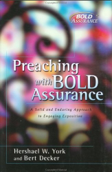 Hershael York & Bert Decker: Preaching With Bold Assurance: A Solid and Enduring Approach to Engaging Exposition (Bold Assurance Series, 2)