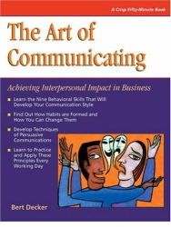 Bert Decker: The Art of Communicating: Achieving Interpersonal Impact in Business (Fifty-Minute Series.)