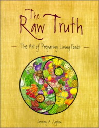Jeremy Safron: Raw Truth: The Art of Preparing Living Foods