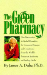 James A. Duke: The Green Pharmacy: New Discoveries in Herbal Remedies for Common Diseases and Conditions from the World's Foremost Authority on Healing Herbs