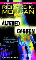 Richard K. Morgan: Altered Carbon : A Takeshi Kovacs Novel (Takeshi Kovacs Novels)