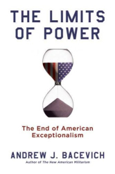 Andrew Bacevich: The Limits of Power: The End of American Exceptionalism