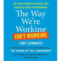 -Simon & Schuster-: By Tony Schwartz: The Way We're Working Isn't Working: The Four Forgotten Needs That Energize Great Performance [Audiobook]