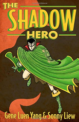 Gene Luen Yang and Sonny Liew: The Shadow Hero