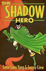 Gene Luen Yang and Sonny Liew: The Shadow Hero