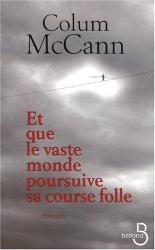 Mccann Colum: Et que le vaste monde poursuive sa course folle