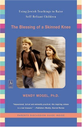 Wendy Mogel: The Blessing of a Skinned Knee: Using Jewish Teachings to Raise Self-Reliant Children