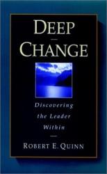 Robert E. Quinn: Deep Change: Discovering the Leader Within (Jossey-Bass Business & Management Series)