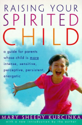 Mary Sheedy Kurcinka: Raising Your Spirited Child: A Guide for Parents Whose Child Is More Intense, Sensitive, Perceptive, Persistent, Energetic
