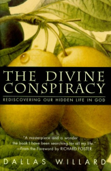 Dallas Willard: The Divine Conspiracy : Rediscovering Our Hidden Life In God