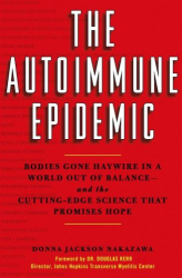 Donna Jackson Nakazawa: The Autoimmune Epidemic: Bodies Gone Haywire in a World Out of Balance--and the Cutting-Edge Science that Promises Hope