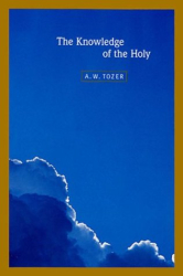 A. W. Tozer: Knowledge of the Holy