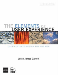 Jesse James Garrett: The Elements of User Experience: User-Centered Design for the Web
