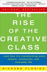 Richard Florida: The Rise of the Creative Class: And How It's Transforming Work, Leisure, Community and Everyday Life