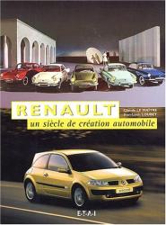Claude Le Maître: Renault, un siècle de création automobile