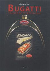 Amaury Lot: Bugatti : Sorcier de la mécanique