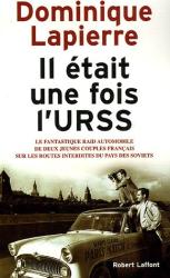 Dominique Lapierre: Il était une fois l'URSS : Le fantastique raid automobile de deux jeunes couples français sur les routes interdites du pays des Soviets