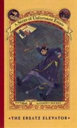 Lemony Snicket: The Ersatz Elevator (A Series of Unfortunate Events, Book 6)