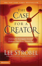 Lee Strobel: The Case for a Creator: A Journalist Investigates Scientific Evidence That Points Toward God